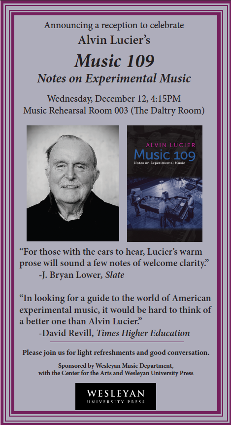 Celebrate Alvin Lucier's Music 109 Notes on Experimental Music at 4:15 p.m. Dec. 12 in the Music Rehearsal Room 003.